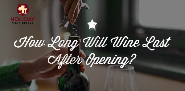 How Long Will Wine Last After Opening?
